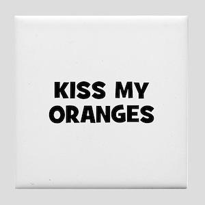 kiss my oranges Tile Coaster