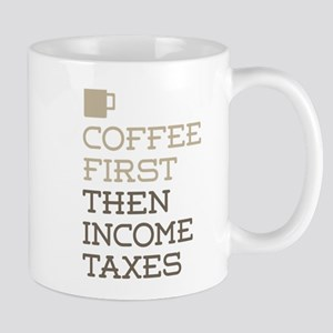 Coffee Then Income Taxes Mugs