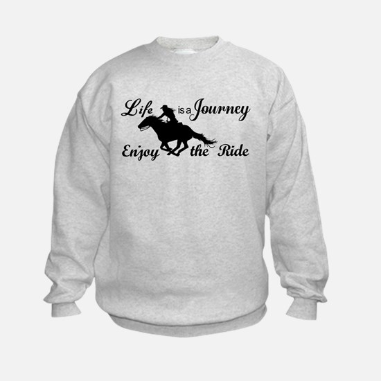 Life is a Journey, Enjoy the Ride Sweatshirt