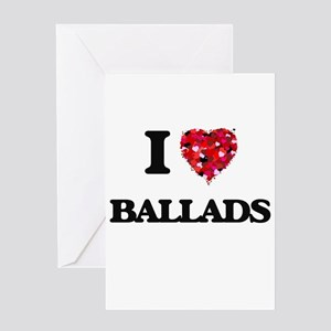 I Love Ballads Greeting Cards