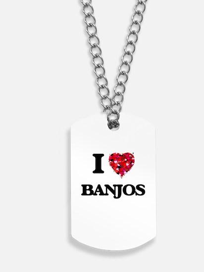 I Love Banjos Dog Tags