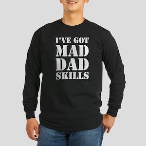 I've Got Mad Dad Skills Long Sleeve T-Shirt