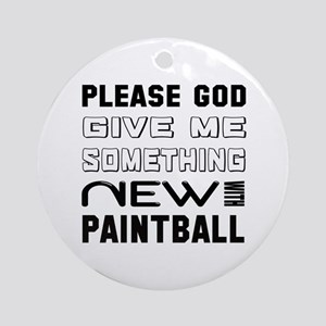 Please God Give Me Something New Wi Round Ornament
