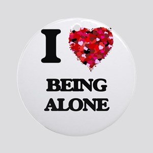 I Love Being Alone Ornament (Round)