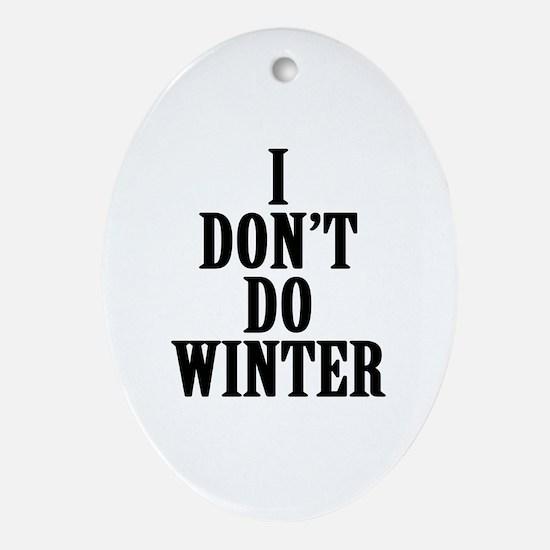 I Don't Do Winter Oval Ornament