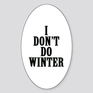 I Don't Do Winter Sticker (Oval)