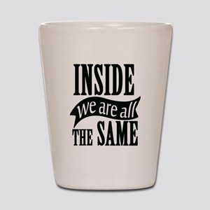 Inside We Are All The Same Shot Glass