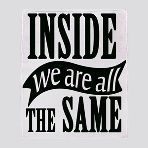 Inside We Are All The Same Throw Blanket