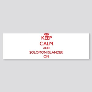 Keep Calm and Solomon Islander ON Bumper Sticker