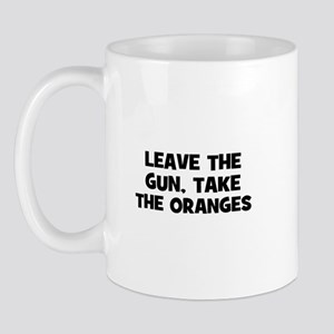 leave the gun, take the orang Mug