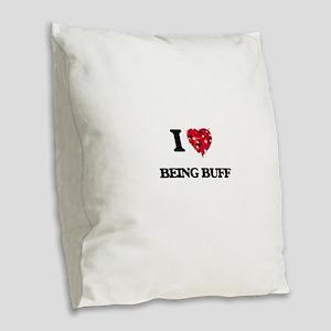 I Love Being Buff Burlap Throw Pillow