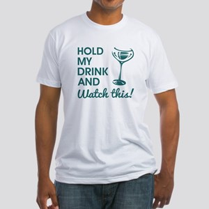 HOLD MY DRINK... Fitted T-Shirt