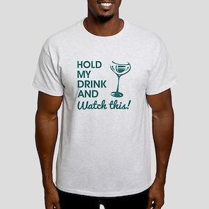 HOLD MY DRINK... Light T-Shirt