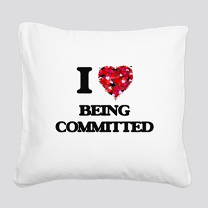 I love Being Committed Square Canvas Pillow