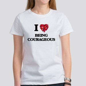 I love Being Courageous T-Shirt