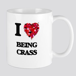 I love Being Crass Mugs