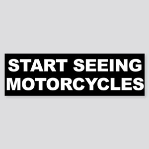 Start Seeing Motorcycles Bumper Sticker