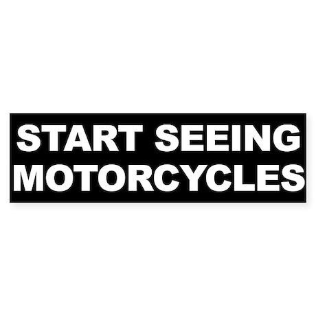 Start Seeing Motorcycles Bumper Sticker