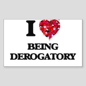 I Love Being Derogatory Sticker