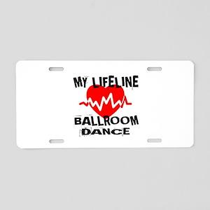 My Lifeline Ballroom dance Aluminum License Plate