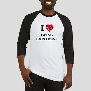 I love Being Explosive Baseball Jersey