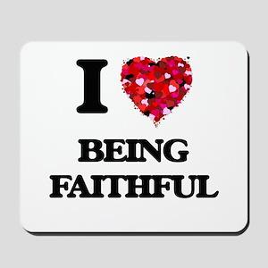I Love Being Faithful Mousepad