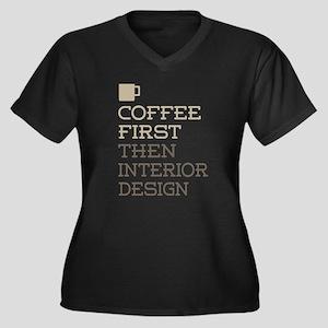 Coffee Then Interior Design Plus Size T-Shirt