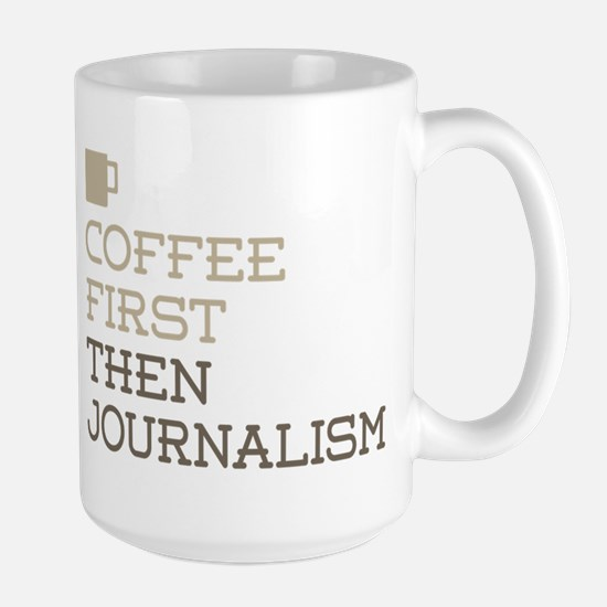 Coffee Then Journalism Mugs