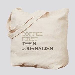 Coffee Then Journalism Tote Bag