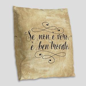 Se Non E Vero E Ben Trovato Burlap Throw Pillow