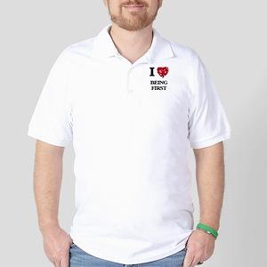 I Love Being First Golf Shirt