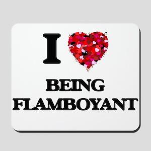 I Love Being Flamboyant Mousepad