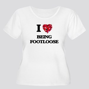 I Love Being Footloose Plus Size T-Shirt