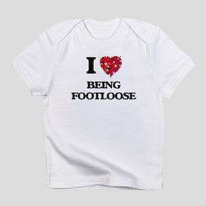 I Love Being Footloose Infant T-Shirt