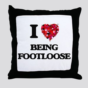 I Love Being Footloose Throw Pillow