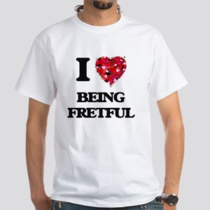 I Love Being Fretful T-Shirt
