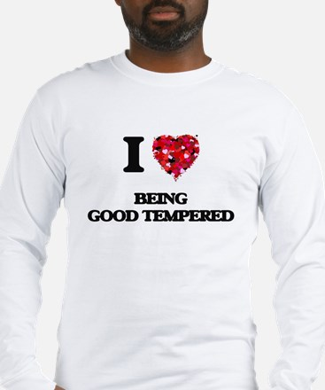I Love Being Good Tempered Long Sleeve T-Shirt