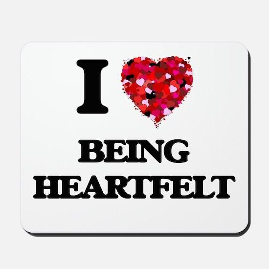 I Love Being Heartfelt Mousepad