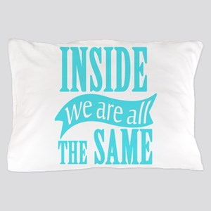 Inside We Are All The Same Pillow Case