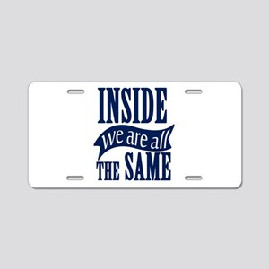 Inside We Are All The Same Aluminum License Plate