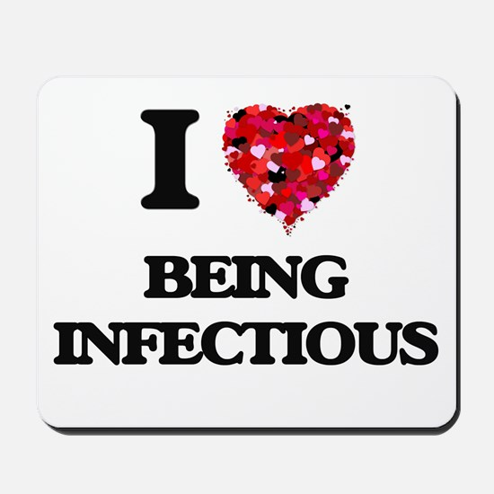 I Love Being Infectious Mousepad