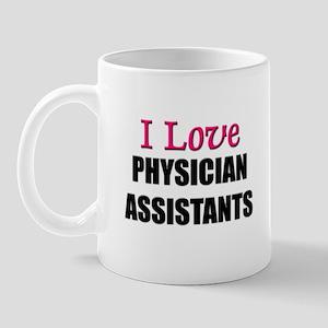 I Love PHYSICIAN ASSISTANTS Mug