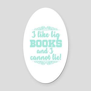 I Like Big Books And I Cannot Lie Oval Car Magnet