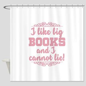 I Like Big Books And I Cannot Lie Shower Curtain