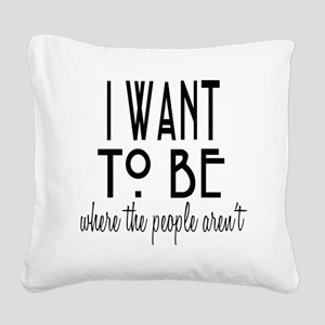 Where the People Aren't Square Canvas Pillow