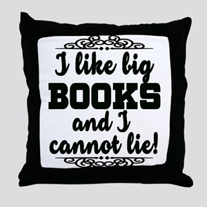 I Like Big Books And I Cannot Lie Throw Pillow