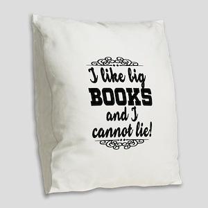 I Like Big Books And I Cannot Burlap Throw Pillow