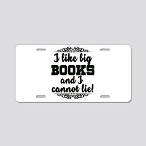 I Like Big Books And I Cann Aluminum License Plate