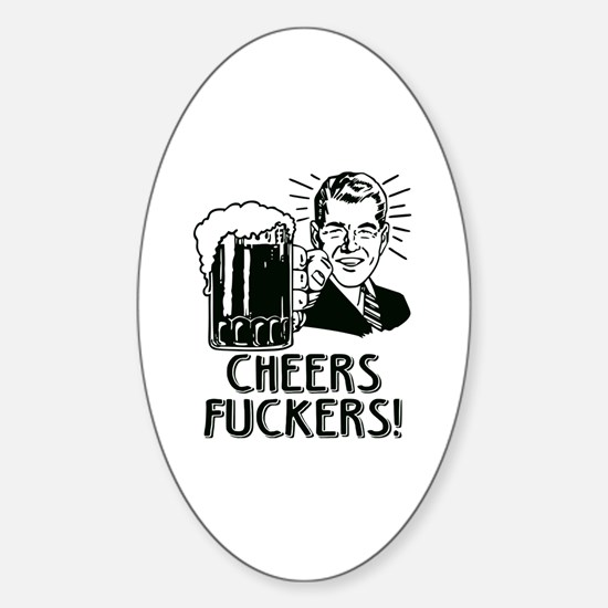 Cheers Fuckers Beer Party Sticker (Oval)