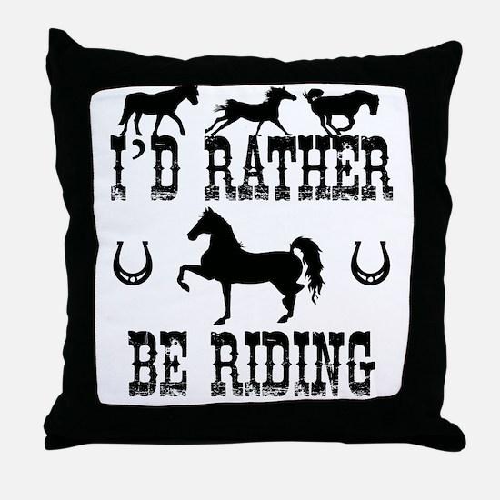 Horse - I'd Rather Be Riding Throw Pillow